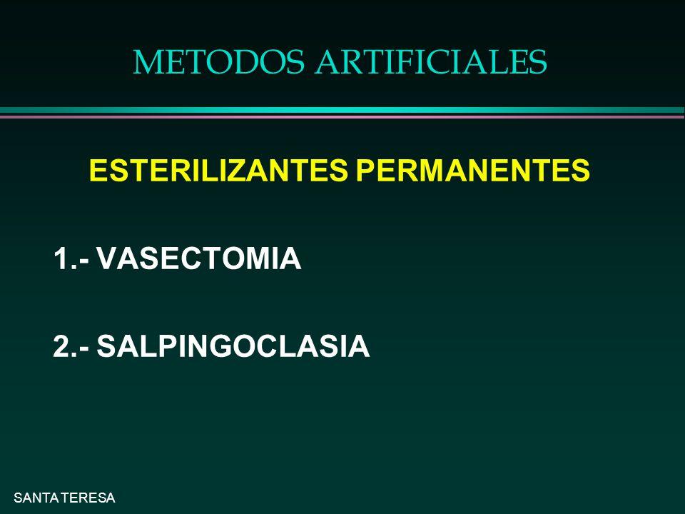 SANTA TERESA METODOS ARTIFICIALES ESTERILIZANTES PERMANENTES 1.- VASECTOMIA 2.- SALPINGOCLASIA