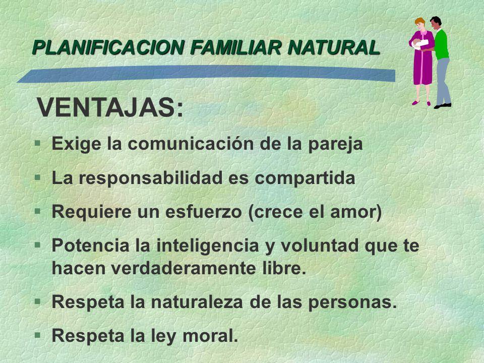 PLANIFICACION FAMILIAR NATURAL §Exige la comunicación de la pareja §La responsabilidad es compartida §Requiere un esfuerzo (crece el amor) §Potencia l
