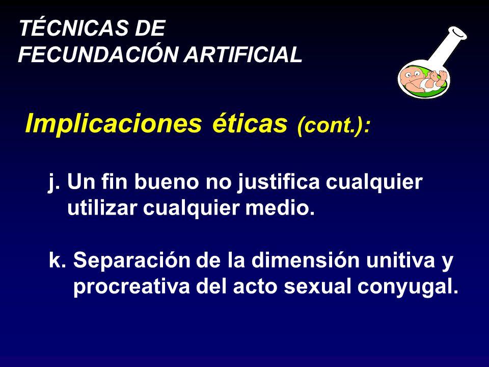 TÉCNICAS DE FECUNDACIÓN ARTIFICIAL Implicaciones éticas (cont.): j.