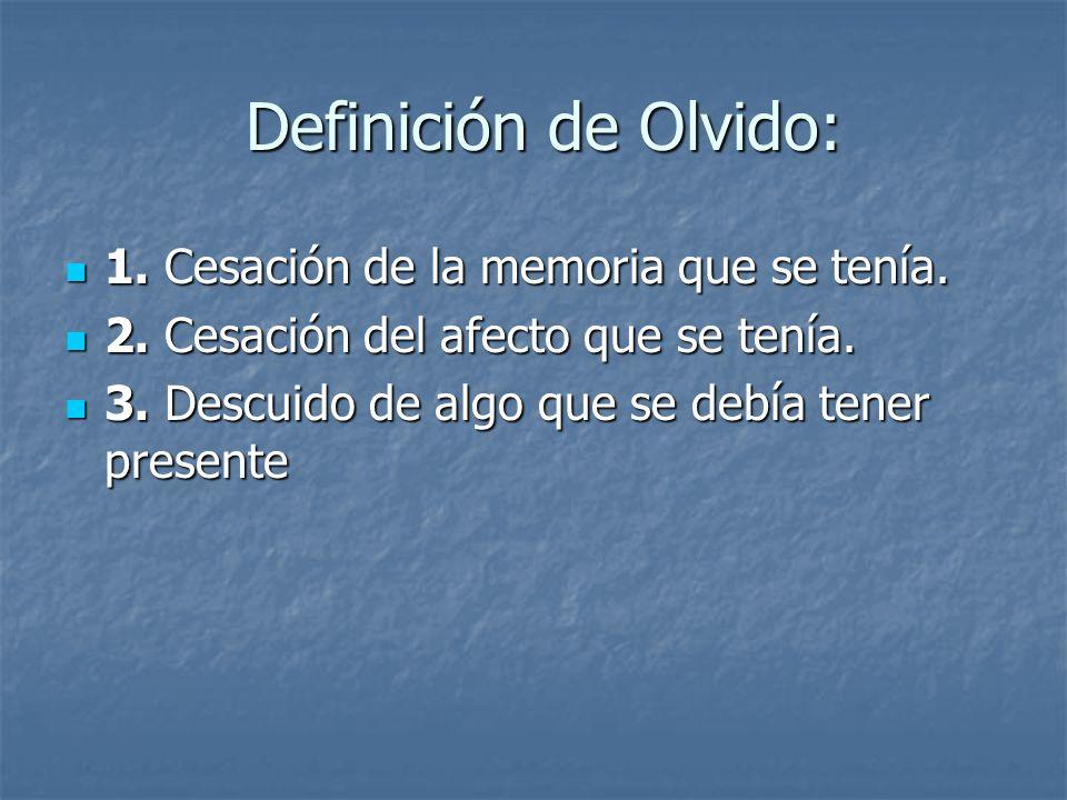 Definición de Olvido: Definición de Olvido: 1.Cesación de la memoria que se tenía.