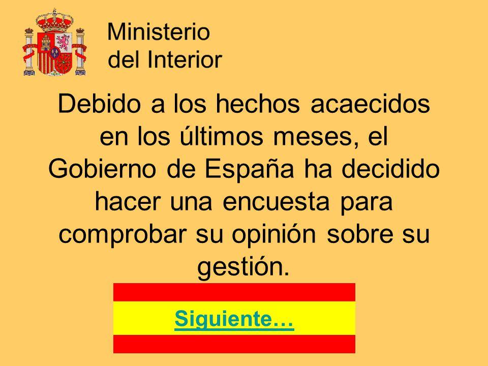 Debido a los hechos acaecidos en los últimos meses, el Gobierno de España ha decidido hacer una encuesta para comprobar su opinión sobre su gestión.