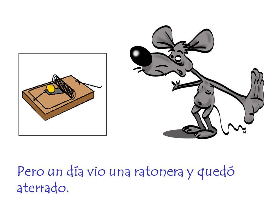 Fue corriendo al patio de la granja a advertir a todos: ¡Han puesto una trampa para ratones, una trampa!