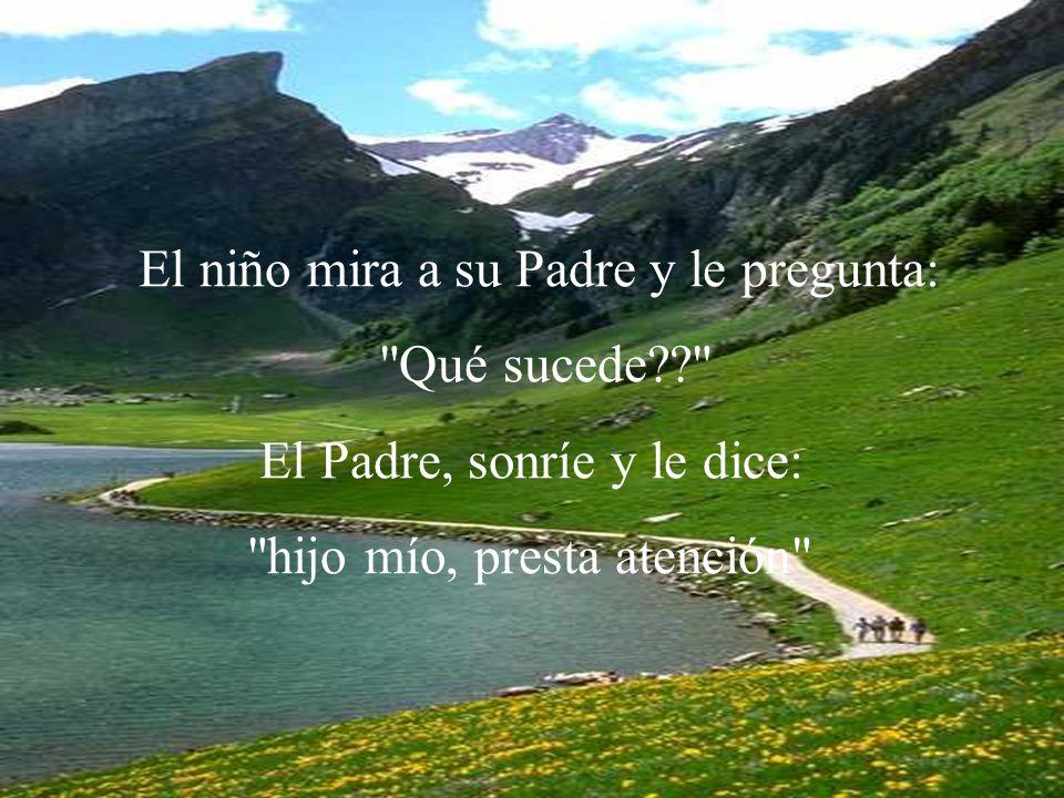 Entonces el padre grita a la montaña: TE ADMIRO y la voz le responde: TE ADMIRO de nuevo, el hombre grita: ERES UN CAMPEÓN y la voz le responde: ERES UN CAMPEÓN , de nuevo, el hombre grita: ESTAS LLENO DE EXITOS y la voz le responde: ESTAS LLENO DE EXITOS.