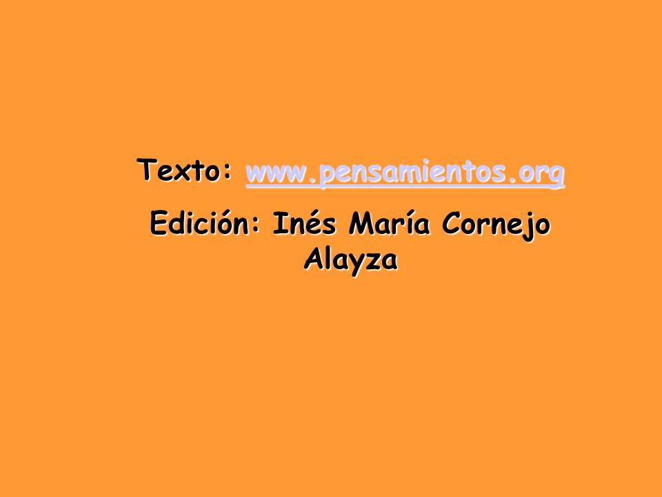 Texto: www.pensamientos.org www.pensamientos.org Edición: Inés María Cornejo Alayza