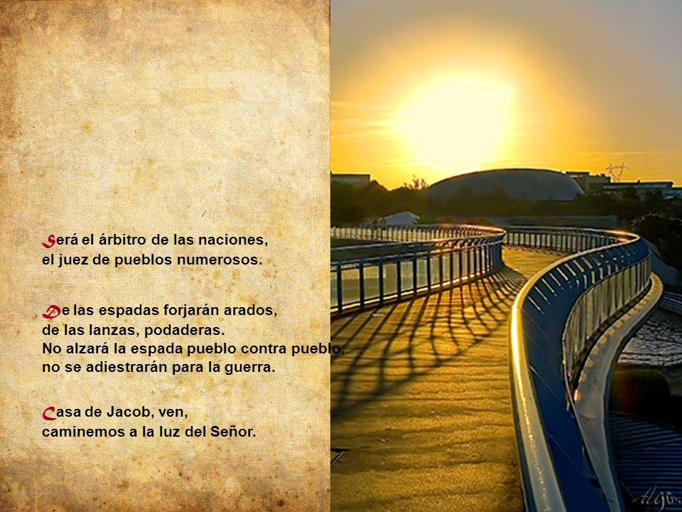 H acia él confluirán los gentiles, caminarán pueblos numerosos.