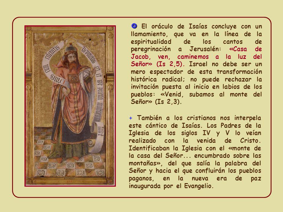 El oráculo de Isaías concluye con un llamamiento, que va en la línea de la espiritualidad de los cantos de peregrinación a Jerusalén: «Casa de Jacob, ven, caminemos a la luz del Señor» (Is 2,5).