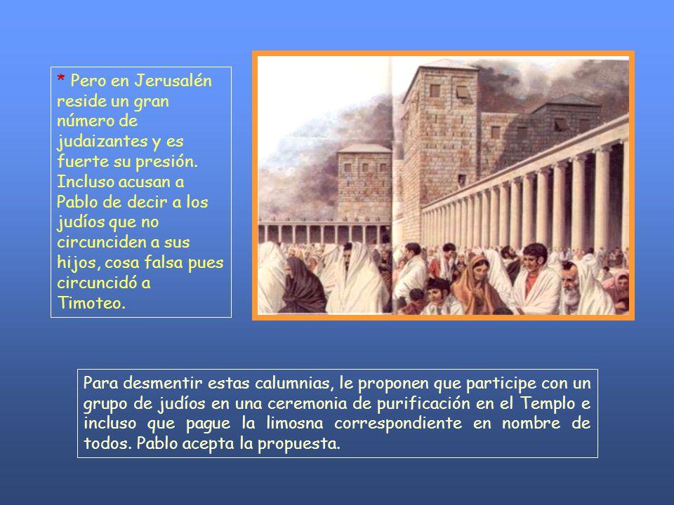 Para desmentir estas calumnias, le proponen que participe con un grupo de judíos en una ceremonia de purificación en el Templo e incluso que pague la limosna correspondiente en nombre de todos.