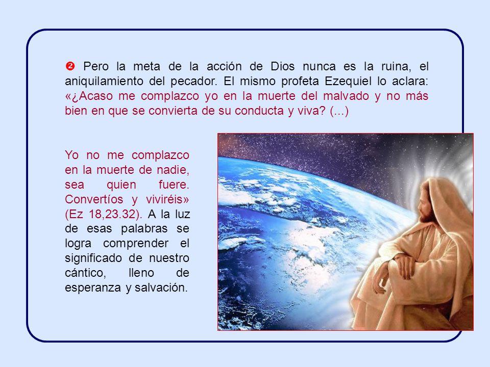 Pero la meta de la acción de Dios nunca es la ruina, el aniquilamiento del pecador.