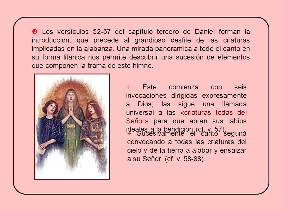 Los versículos 52-57 del capítulo tercero de Daniel forman la introducción, que precede al grandioso desfile de las criaturas implicadas en la alabanza.