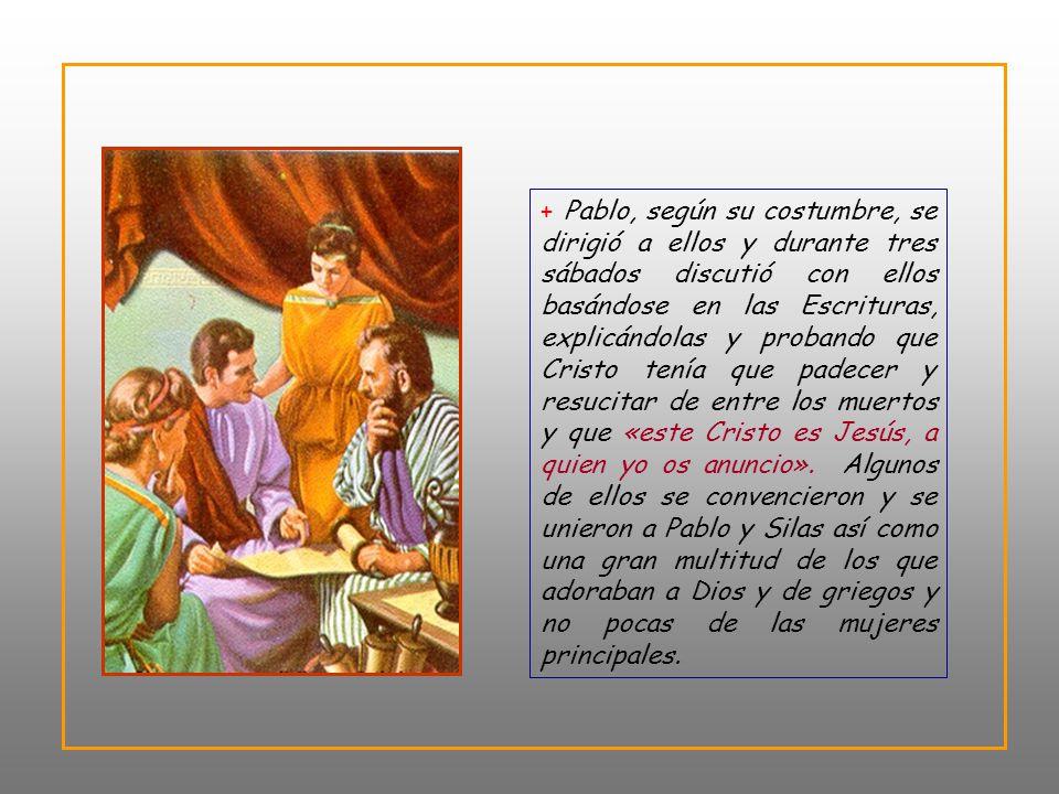 + La estancia de Pablo fue breve: tres sábados (de 14 a 27 días). Anunció a Jesús en la sinagoga por tres sábados con conversiones de judíos y especia