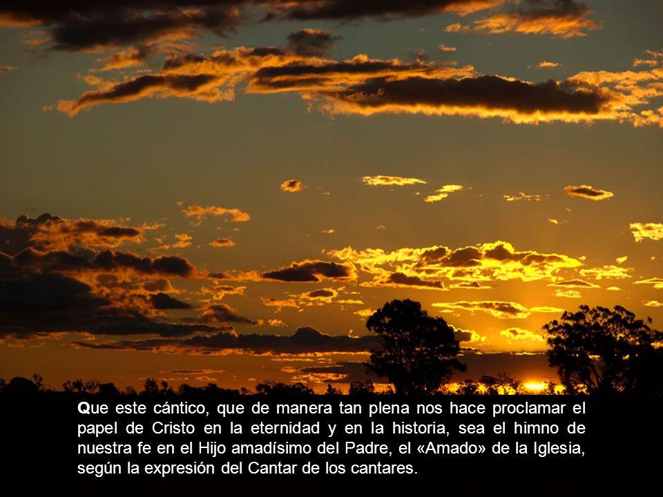 Demos gloria a Dios Padre, que ha querido incorporarnos a su Hijo. Demos gloria a Dios Hijo, que, ya en la creación, como reflejo del Padre, fue instr