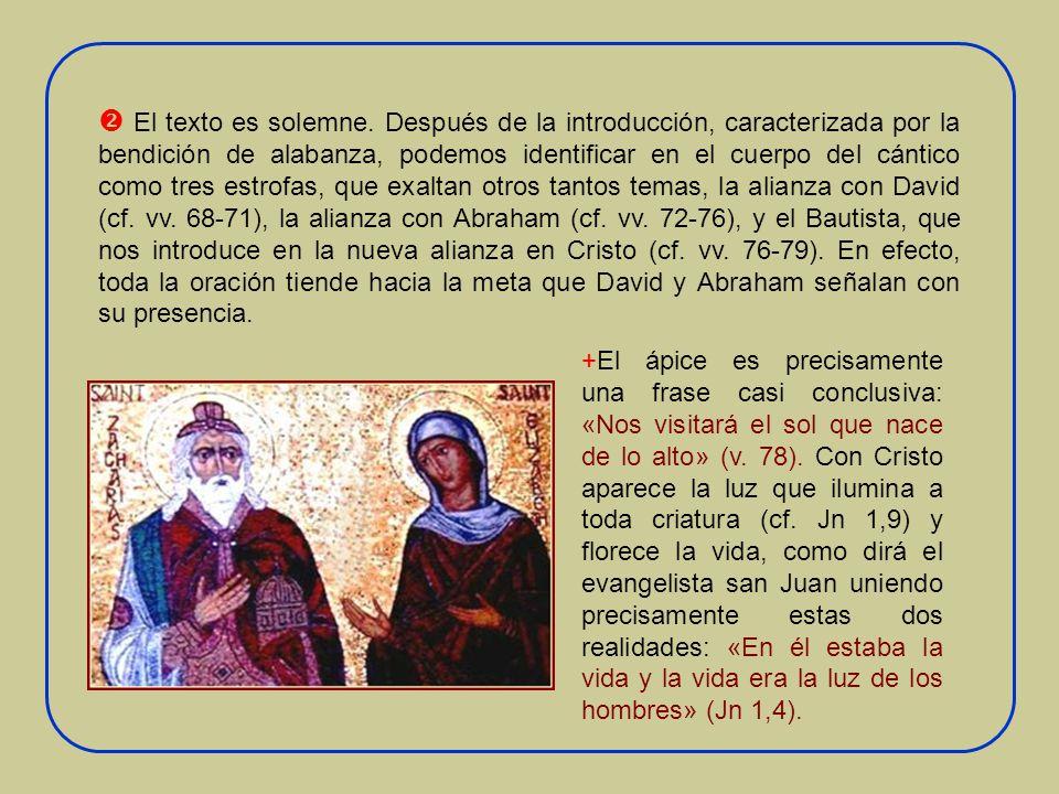 + Ahora, en cambio, Zacarías puede celebrar a Dios que salva, y lo hace con este himno, que ya rezaba la comunidad cristiana de los orígenes (cf.