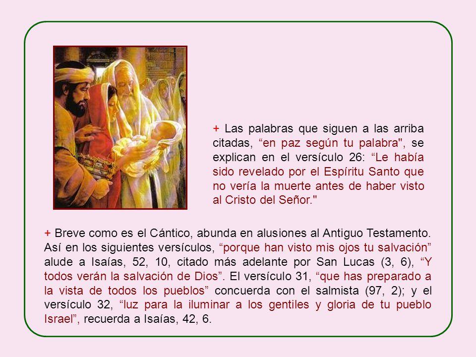 + El Cántico de Simeón se encuentra en el Evangelio de San Lucas (2, 29-32); es el último en la secuencia histórica de los tres grandes Cánticos del N