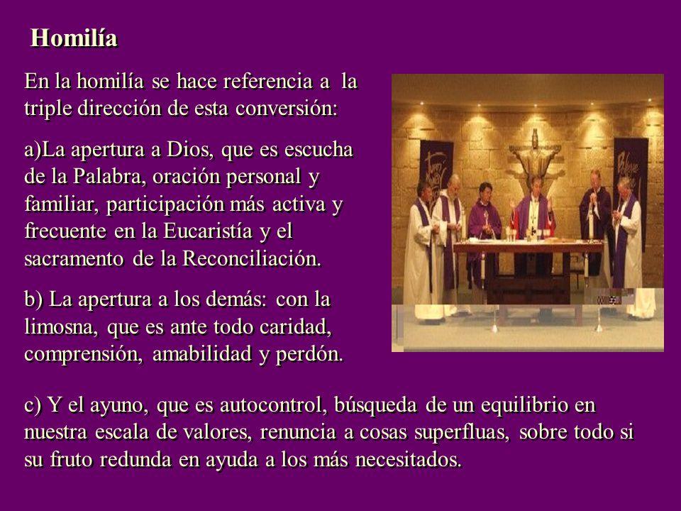 Homilía En la homilía se hace referencia a la triple dirección de esta conversión: a)La apertura a Dios, que es escucha de la Palabra, oración personal y familiar, participación más activa y frecuente en la Eucaristía y el sacramento de la Reconciliación.