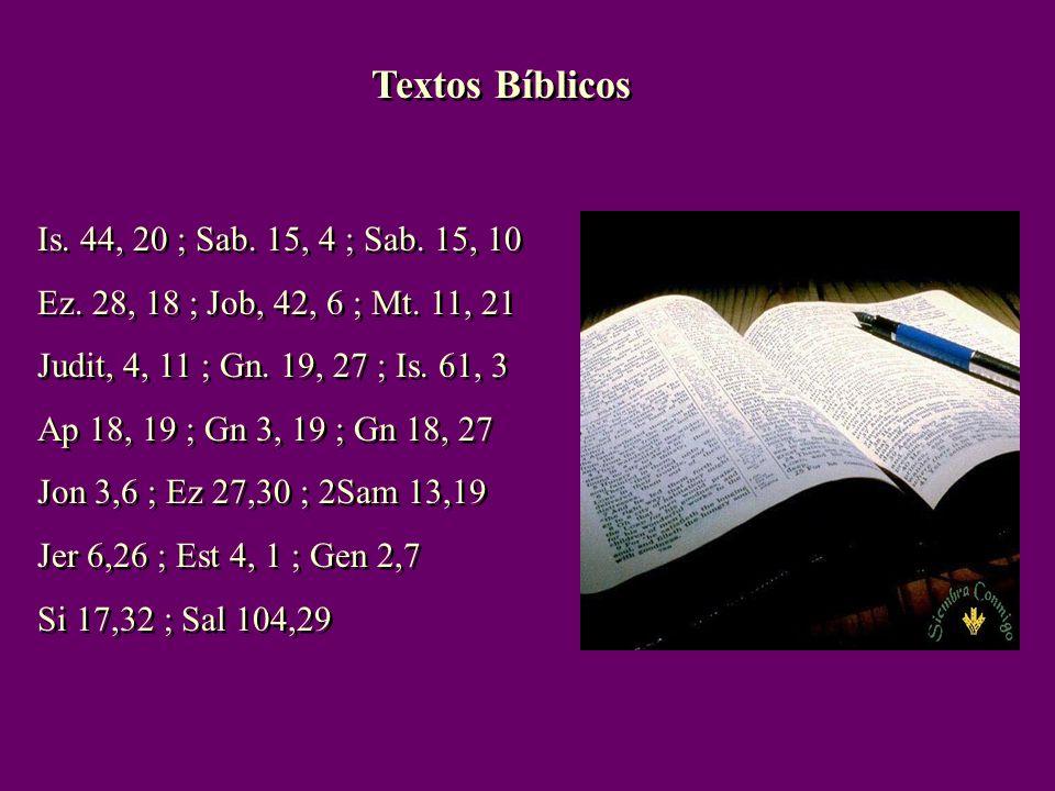 Textos Bíblicos Is.44, 20 ; Sab. 15, 4 ; Sab. 15, 10 Ez.