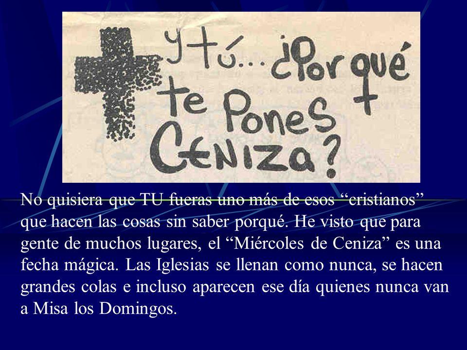 En resumen la Ceniza: +es signo del arrepentimiento de nuestros pecados.....