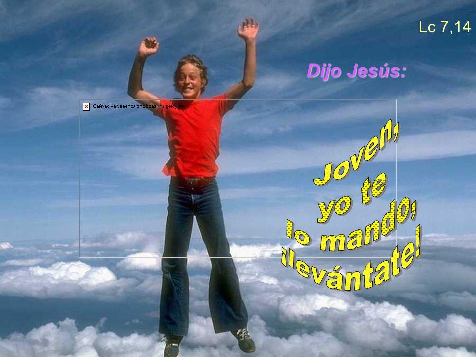 Lc 7,14 Dijo Jesús: