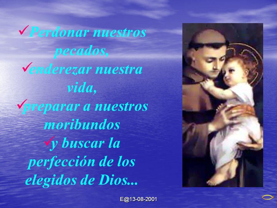 E@13-08-2001 Perdonar nuestros pecados, enderezar nuestra vida, preparar a nuestros moribundos y buscar la perfección de los elegidos de Dios...