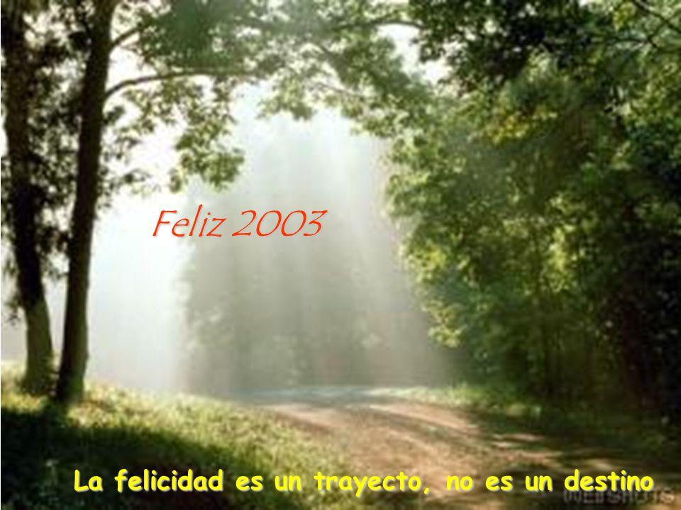La felicidad es un trayecto, no es un destino Feliz 2003