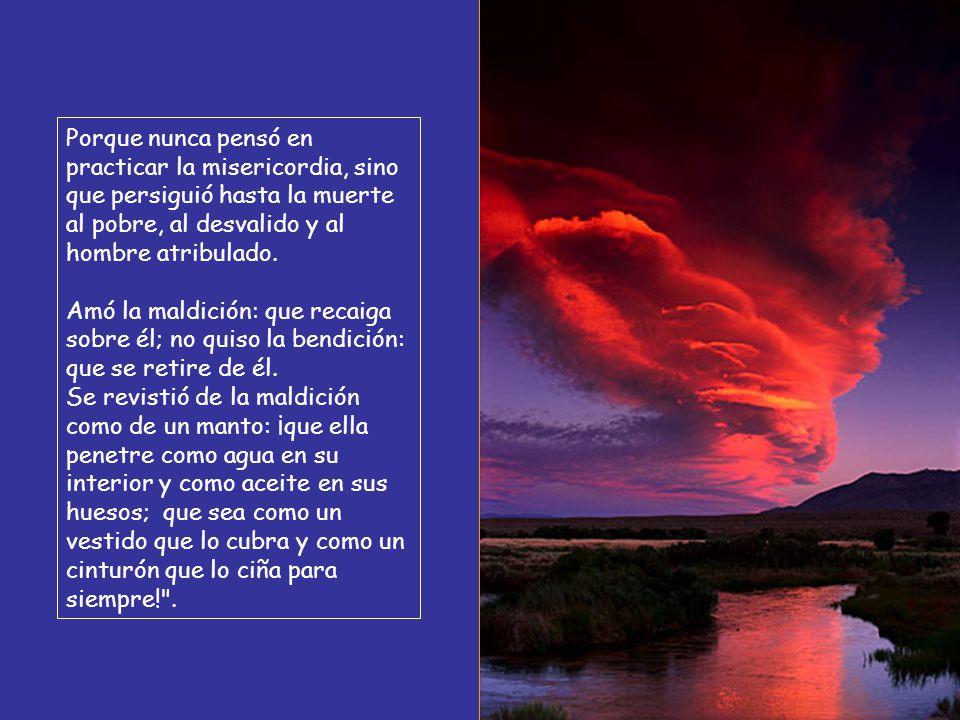 Que ni uno solo le tenga piedad, y nadie se compadezca de sus huérfanos; que su posteridad sea exterminada, y en una generación desaparezca su nombre.