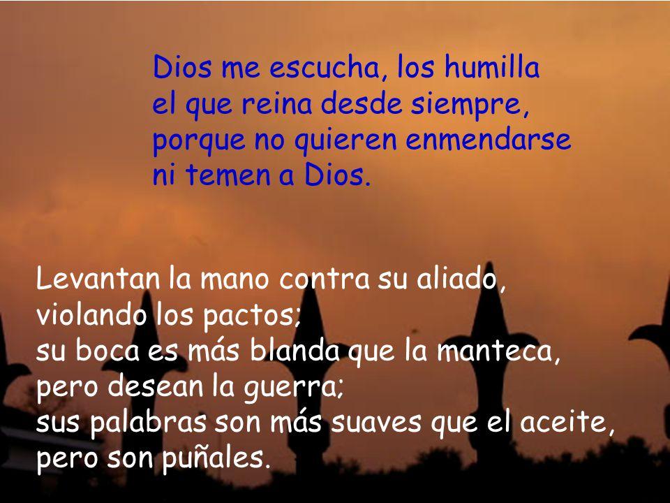 Dios escucha mi voz: su paz rescata mi alma de la guerra que me hacen, porque son muchos contra mí. Pero yo invoco a Dios, y el Señor me salva: por la
