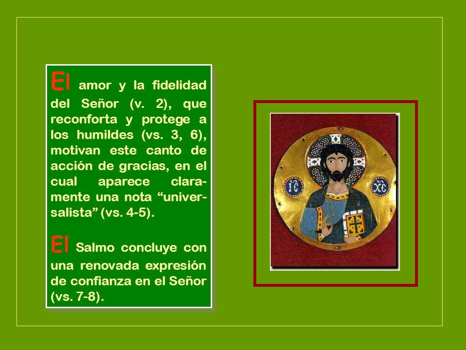 E l amor y la fidelidad del Señor (v.2), que reconforta y protege a los humildes (vs.