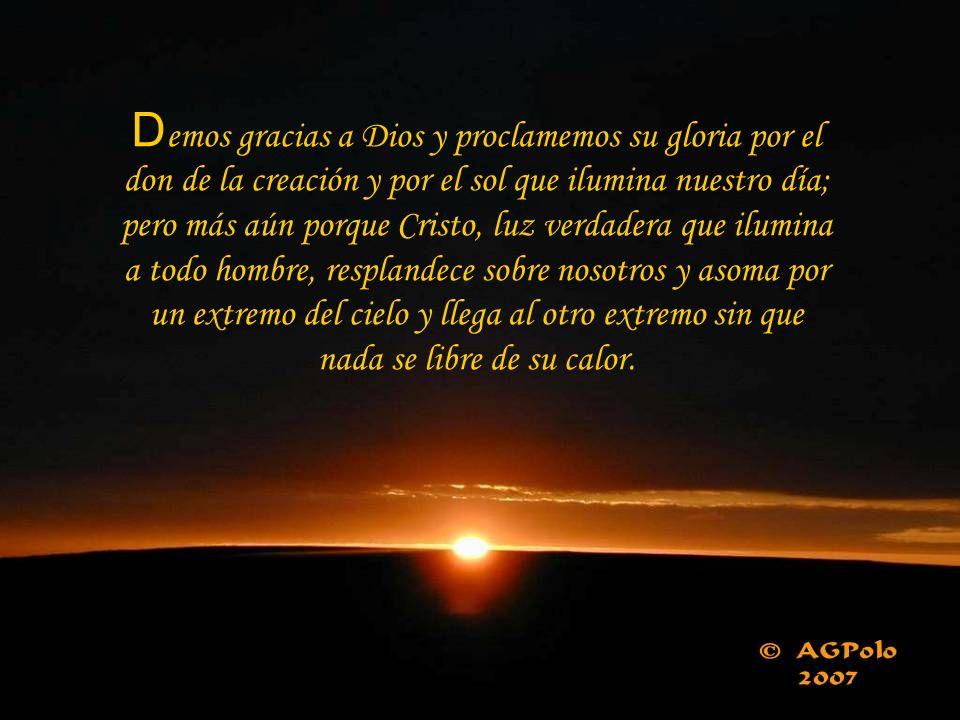 «El día al día le pasa el mensaje, la noche a la noche se lo susurra. Sin que hablen, sin que pronuncien, sin que resuene su voz, a toda la tierra alc