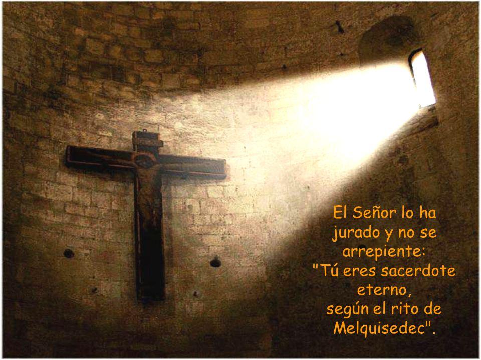 El Señor lo ha jurado y no se arrepiente: Tú eres sacerdote eterno, según el rito de Melquisedec .
