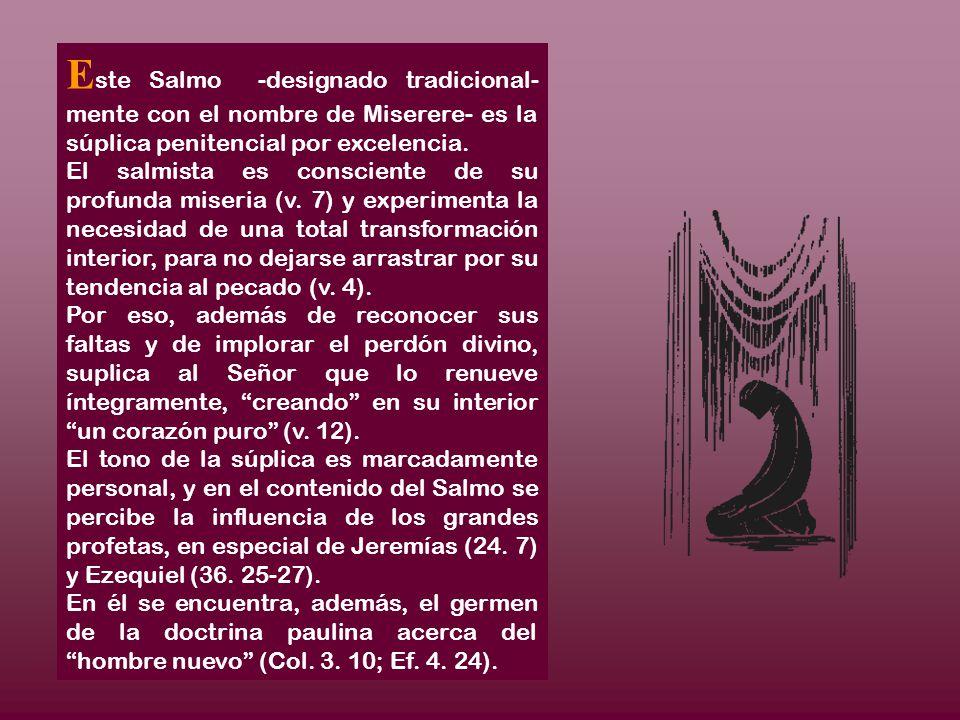 E ste Salmo -designado tradicional- mente con el nombre de Miserere- es la súplica penitencial por excelencia.