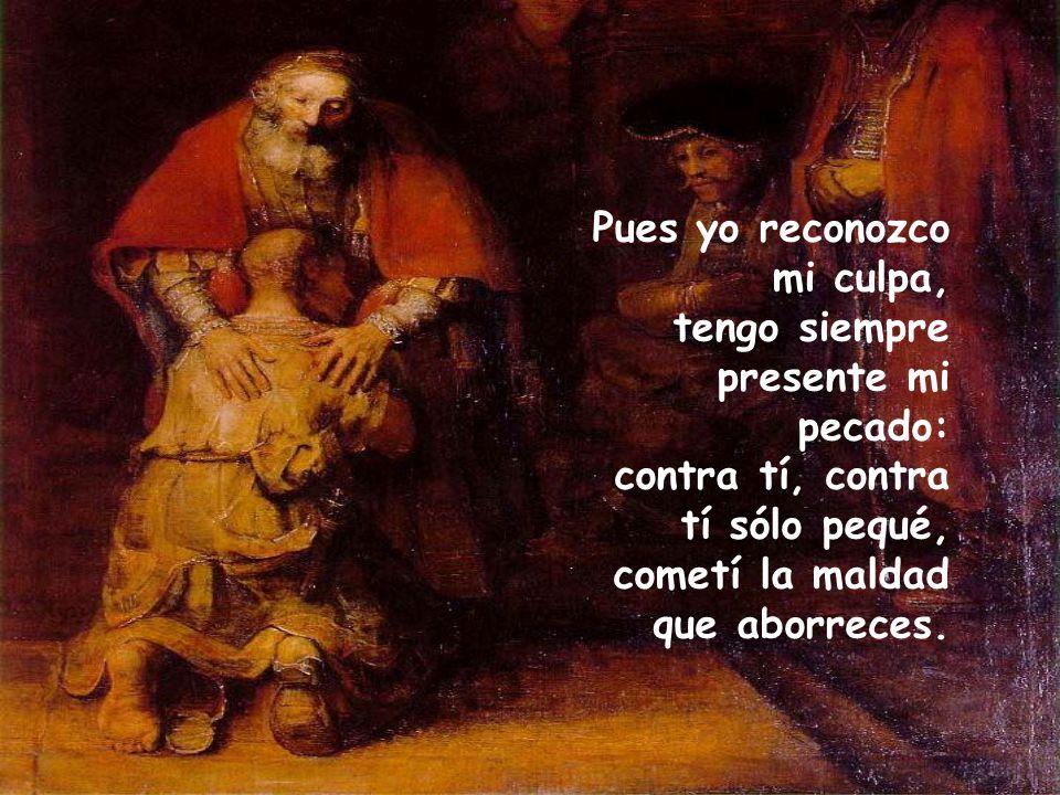 Misericordia, Dios mío, por tu bondad, por tu inmensa compasión borra mi culpa; lava del todo mi delito, limpia mi pecado.