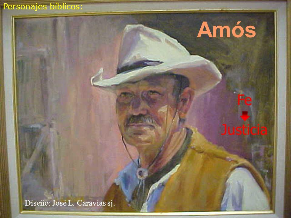 Personajes bíblicos: Amós Diseño: José L. Caravias sj. Fe Justicia