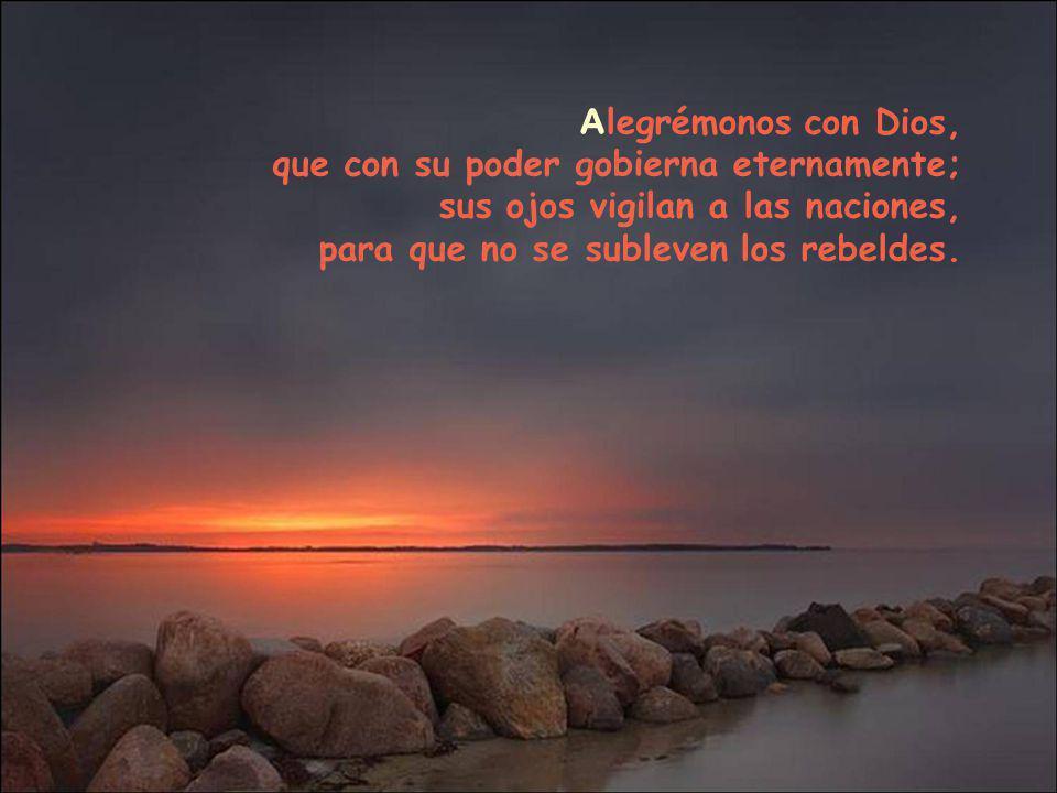 Venid a ver las obras de Dios, sus temibles proezas en favor de los hombres: transformó el mar en tierra firme, a pie atravesaron el río.
