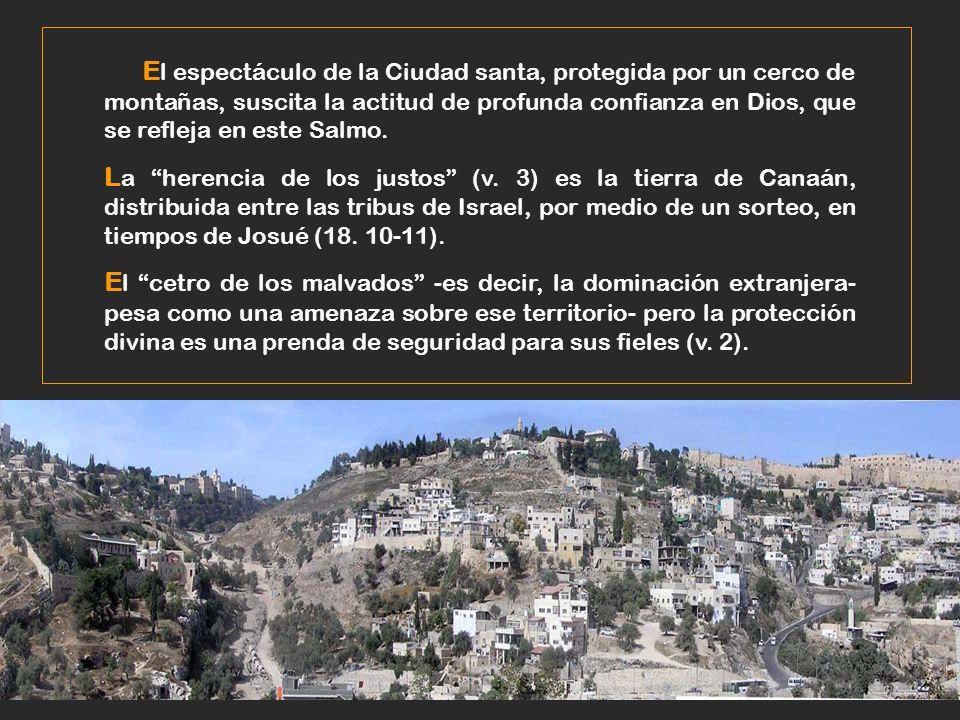 E l espectáculo de la Ciudad santa, protegida por un cerco de montañas, suscita la actitud de profunda confianza en Dios, que se refleja en este Salmo.