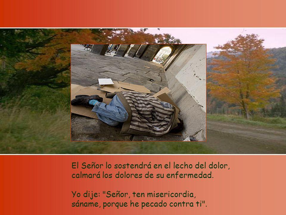El Señor lo sostendrá en el lecho del dolor, calmará los dolores de su enfermedad.