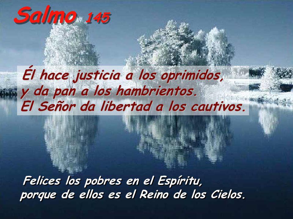 Salmo 145 Él hace justicia a los oprimidos, y da pan a los hambrientos.