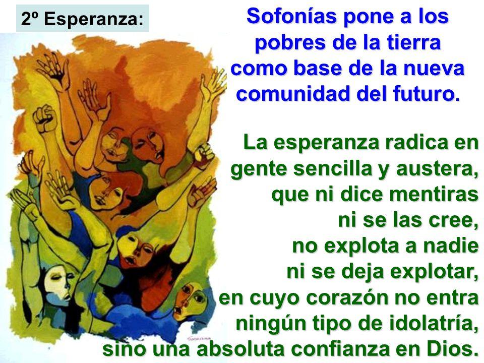 Sofonías pone a los pobres de la tierra como base de la nueva comunidad del futuro.