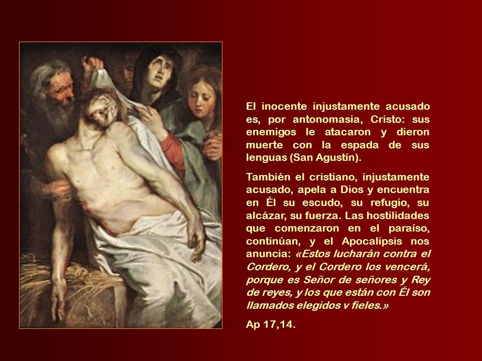 El inocente injustamente acusado es, por antonomasia, Cristo: sus enemigos le atacaron y dieron muerte con la espada de sus lenguas (San Agustín).