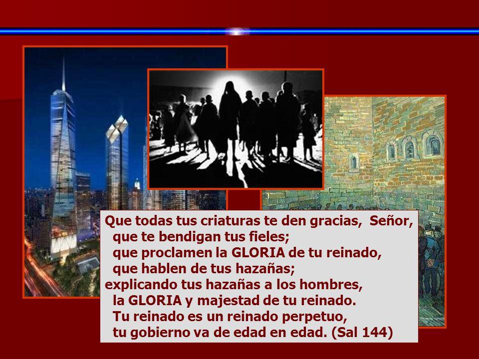 El cielo proclama la GLORIA de Dios, el firmamento pregona la obra de sus manos: el día al día le pasa el mensaje, la noche a la noche se lo susurra (
