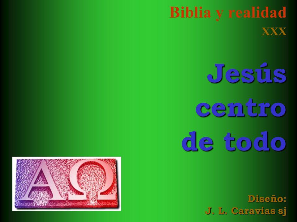 Biblia y realidad XXXJesúscentro de todo Diseño: J. L. Caravias sj