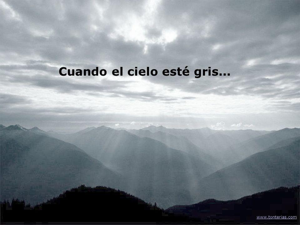 Cuando el cielo esté gris... www.tonterias.com