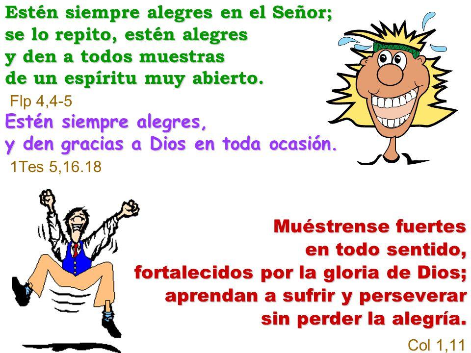 Estén siempre alegres en el Señor; se lo repito, estén alegres y den a todos muestras de un espíritu muy abierto.