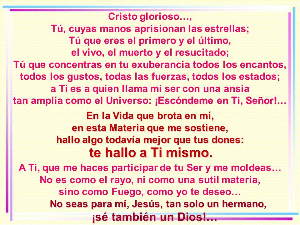 Cristo glorioso…, Tú, cuyas manos aprisionan las estrellas; Tú que eres el primero y el último, el vivo, el muerto y el resucitado; Tú que concentras