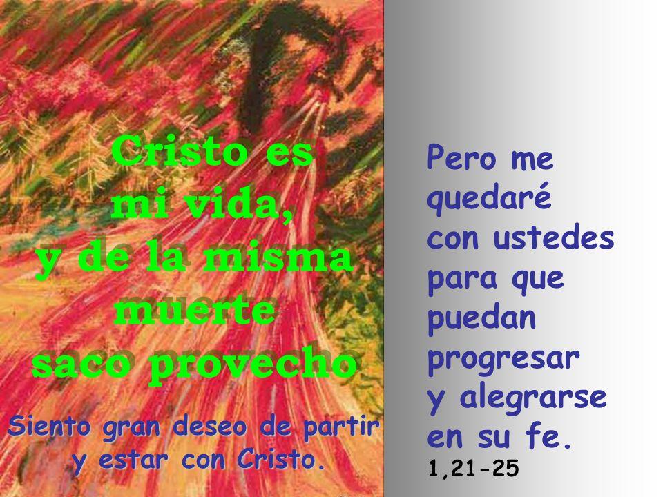 Cristo es mi vida, y de la misma muerte saco provecho Cristo es mi vida, y de la misma muerte saco provecho Siento gran deseo de partir y estar con Cr