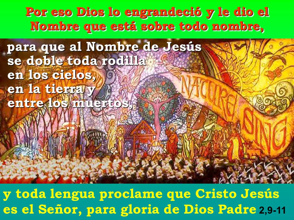 para que al Nombre de Jesús para que al Nombre de Jesús se doble toda rodilla se doble toda rodilla en los cielos, en los cielos, en la tierra y en la