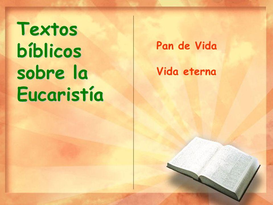 Textosbíblicos sobre la Eucaristía Pan de Vida Vida eterna