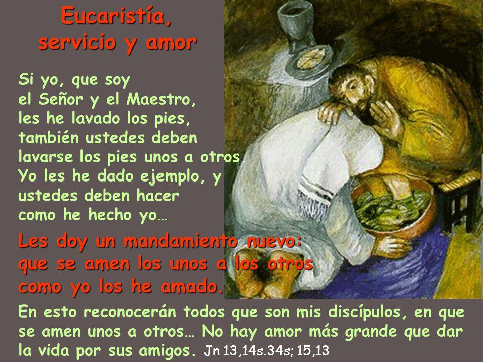 Eucaristía, servicio y amor En esto reconocerán todos que son mis discípulos, en que se amen unos a otros… No hay amor más grande que dar la vida por