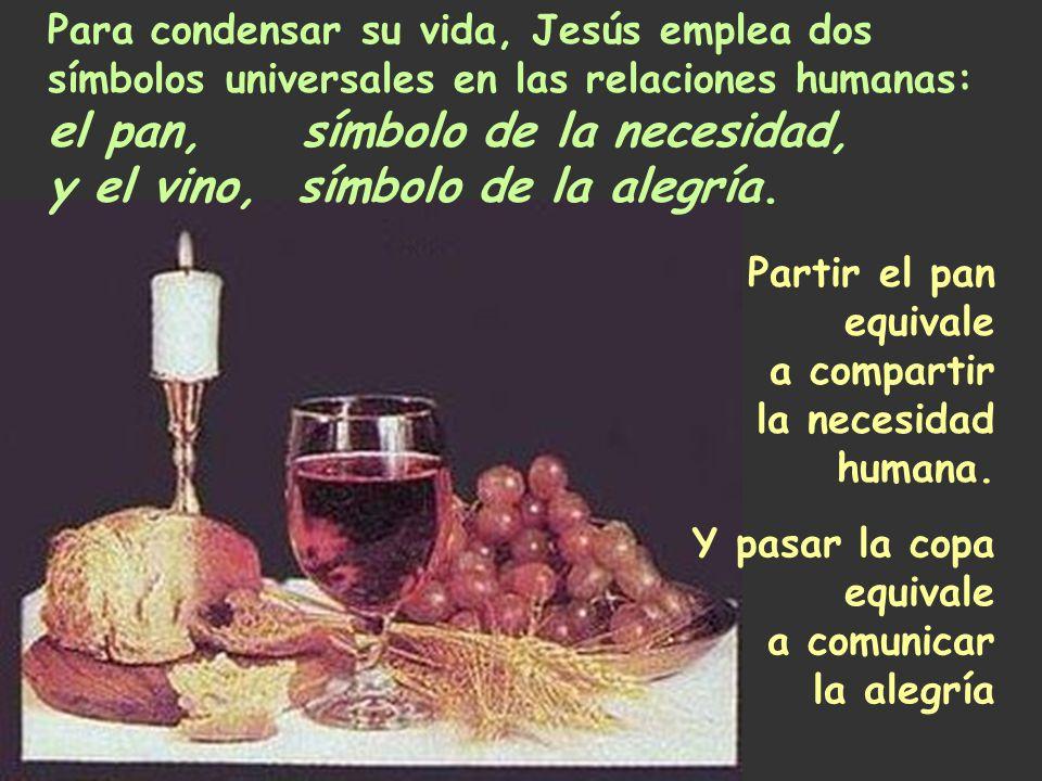 Para condensar su vida, Jesús emplea dos símbolos universales en las relaciones humanas: el pan, símbolo de la necesidad, y el vino, símbolo de la alegría.