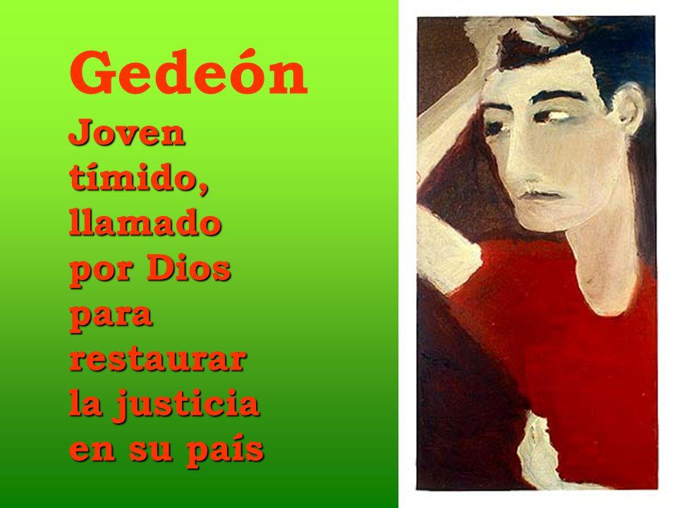 GedeónJoventímido,llamado por Dios pararestaurar la justicia en su país