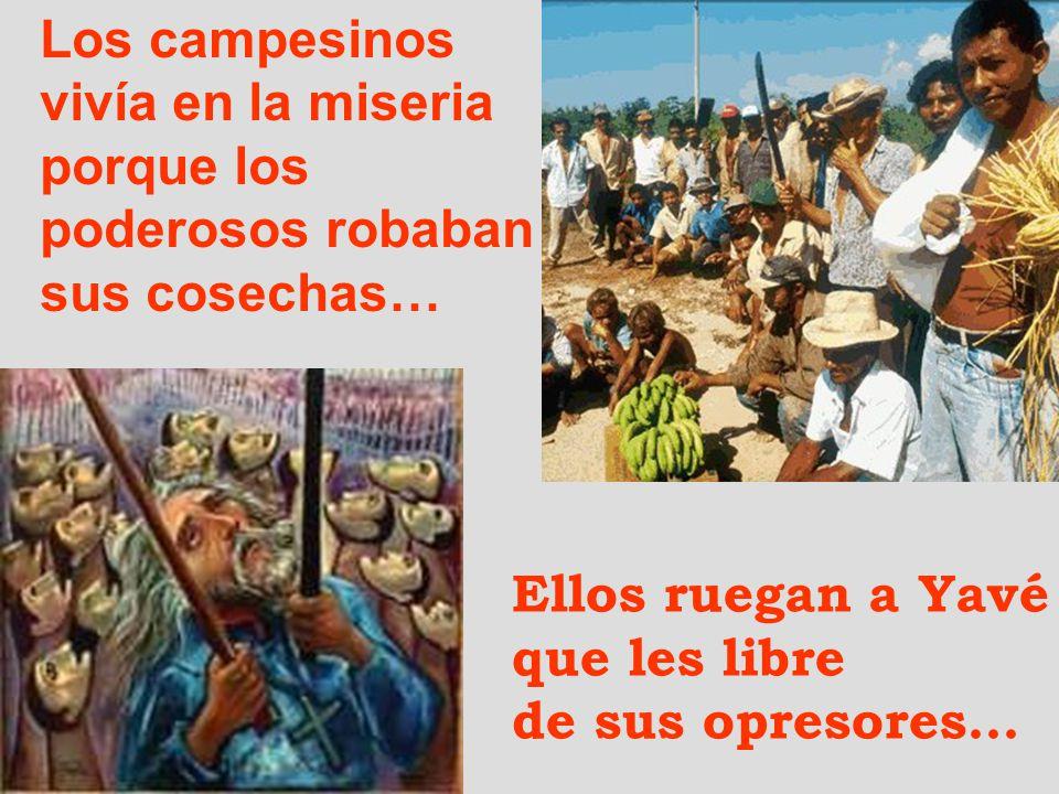 Los campesinos vivía en la miseria porque los poderosos robaban sus cosechas… Ellos ruegan a Yavé que les libre de sus opresores…