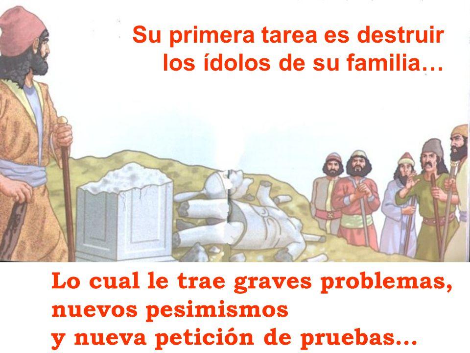 Su primera tarea es destruir los ídolos de su familia… Lo cual le trae graves problemas, nuevos pesimismos y nueva petición de pruebas…